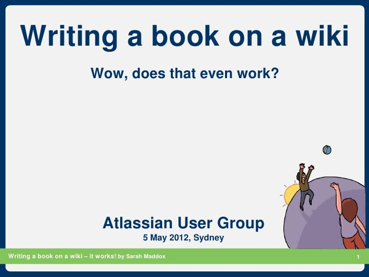 Writing a book on a wiki                           Wow, does that even work?                               Atlassian User ...