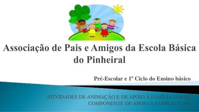 Pré-Escolar e 1º Ciclo do Ensino básico ATIVIDADES DE ANIMAÇÃO E DE APOIO À FAMÍLIA (AAAF) COMPONENTE DE APOIO À FAMÍLIA (...