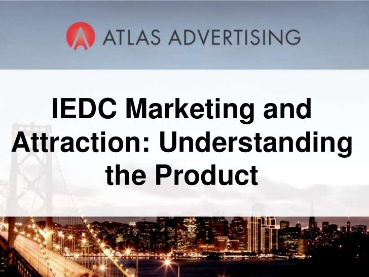 IEDC Marketing andAttraction: Understanding        the Product            1
