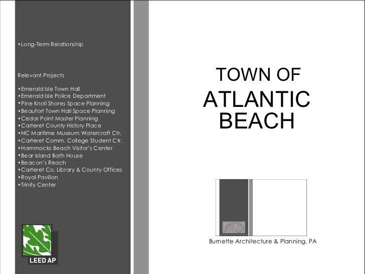 TOWN OF ATLANTIC BEACH Burnette Architecture & Planning, PA <ul><li>Relevant Projects </li></ul><ul><li>Emerald Isle Town ...