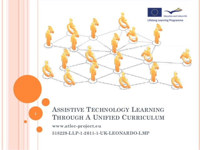 1    ASSISTIVE TECHNOLOGY LEARNING    THROUGH A UNIFIED CURRICULUM    www.atlec-project.eu    518229-LLP-1-2011-1-UK-LEONA...