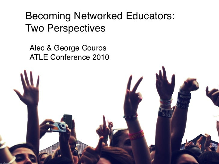 Becoming Networked Educators:Two PerspectivesAlec & George CourosATLE Conference 2010