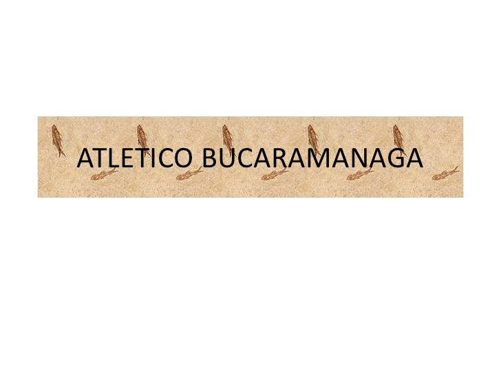 ATLETICO BUCARAMANAGA<br />