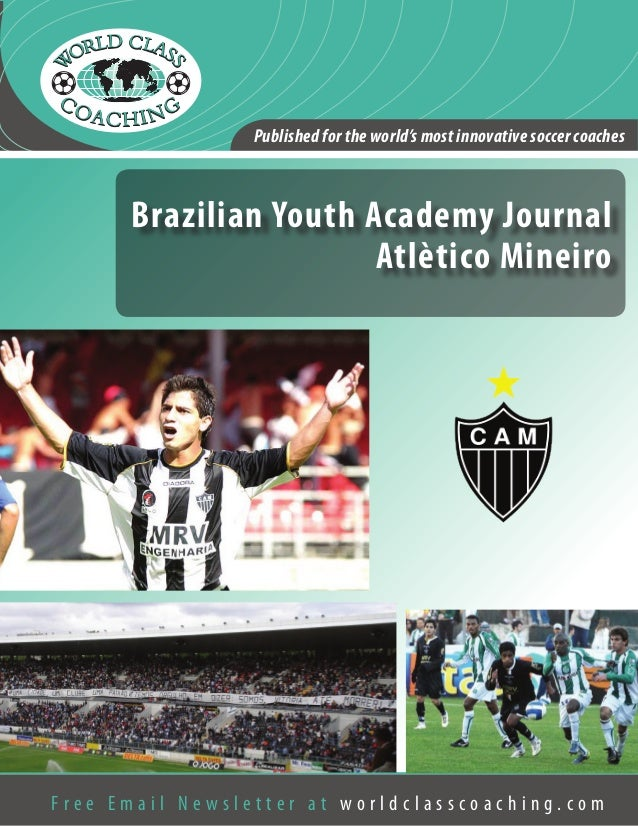 Published for the world's most innovative soccer coaches  Brazilian Youth Academy Journal Atlètico Mineiro  Free Email New...