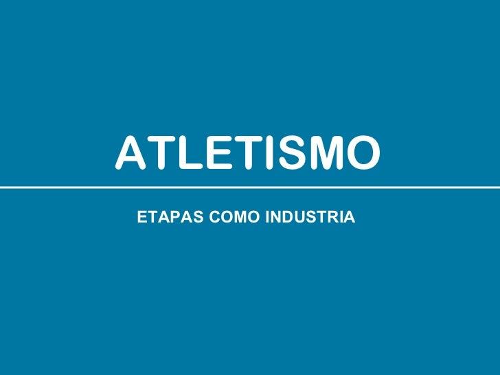 ATLETISMO ETAPAS COMO INDUSTRIA