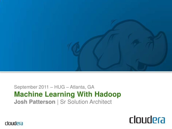 September 2011 – HUG– Atlanta, GA<br />Machine Learning With Hadoop<br />Josh Patterson | Sr Solution Architect<br />
