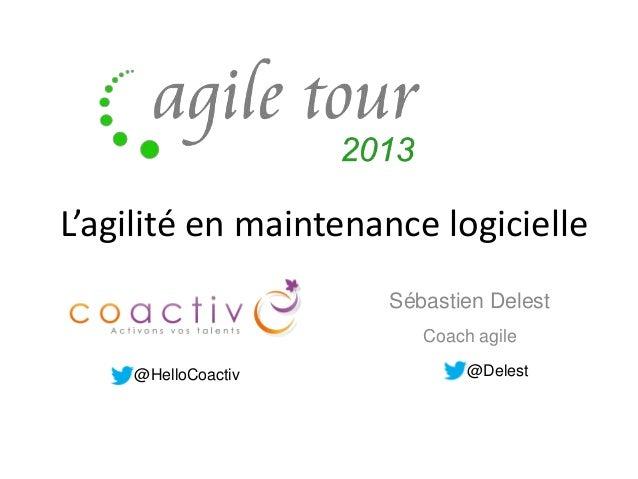 L'agilité en maintenance logicielle Sébastien Delest Coach agile @HelloCoactiv  @Delest