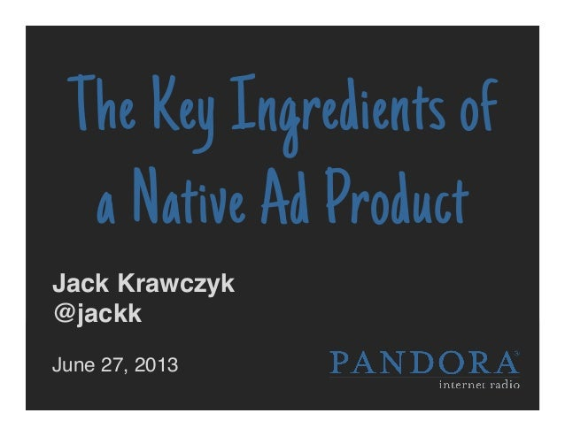 The Key Ingredients of a Native Ad Product Jack Krawczyk ! @jackk! ! June 27, 2013!