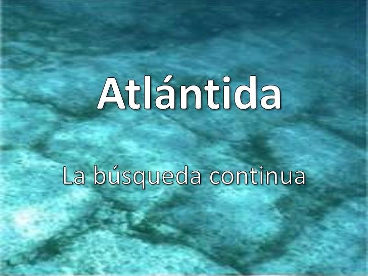 Muchos investigadores buscan lasruinas de la Atlántida en lugares     estratégicos, aunque   no exista ningún hallazgo   a...