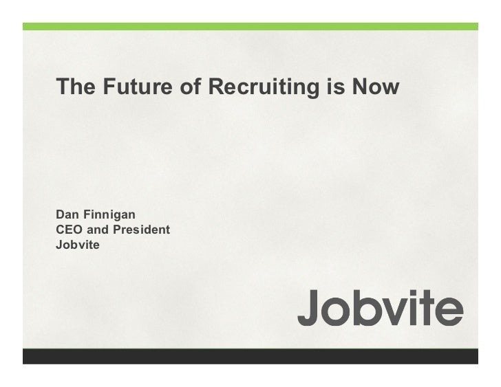 The Future of Recruiting is NowDan FinniganCEO and PresidentJobvite
