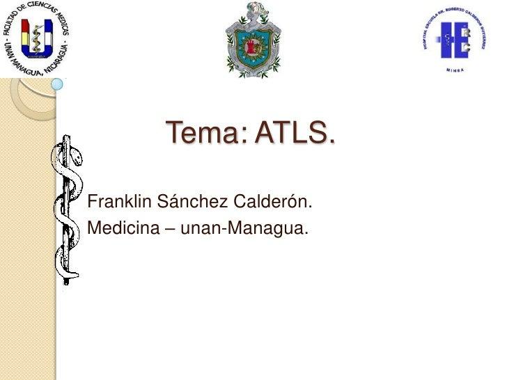 Tema: ATLS.Franklin Sánchez Calderón.Medicina – unan-Managua.