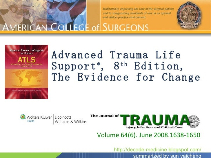 Advanced Trauma Life Support ® , 8 th  Edition,  The Evidence for Change Volume 64(6). June 2008.1638-1650 http://decode-m...