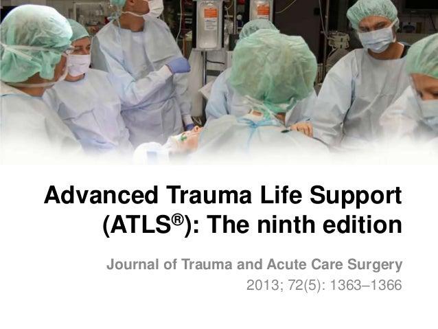 Advanced Trauma Life Support (ATLS®): The ninth edition Journal of Trauma and Acute Care Surgery 2013; 72(5): 1363–1366
