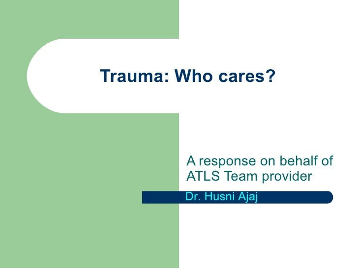 Trauma: Who cares? A response on behalf of ATLS Team provider  Dr. Husni Ajaj