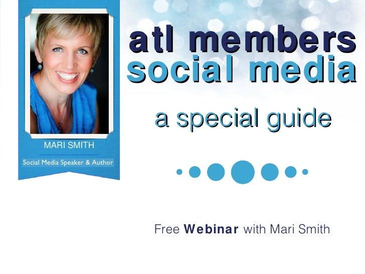 atl members social media a special guide Free  Webinar  with Mari Smith Social Media Speaker & Author MARI SMITH Author, S...