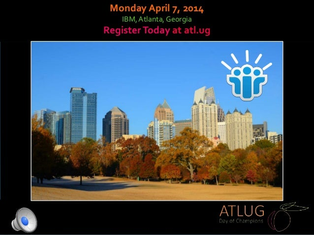 Monday April 7, 2014 IBM,Atlanta, Georgia RegisterToday at atl.ug