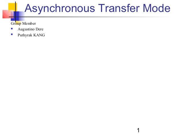 1 Asynchronous Transfer Mode Group Member  Augustino Dere  Puthyrak KANG