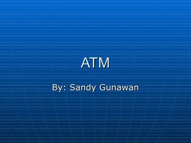ATM By: Sandy Gunawan