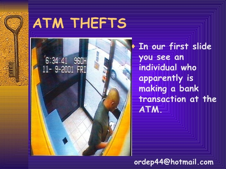 ATM THEFTS <ul><li>In our first slide you see an individual who apparently is making a bank transaction at the ATM. </li><...
