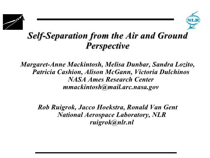 Self-Separation from the Air and Ground Perspective <ul><li>Margaret-Anne Mackintosh, Melisa Dunbar, Sandra Lozito, Patric...