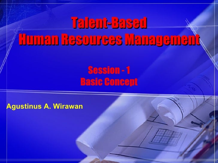 Talent-Based    Human Resources Management                      Session - 1                    Basic Concept  Agustinus A....