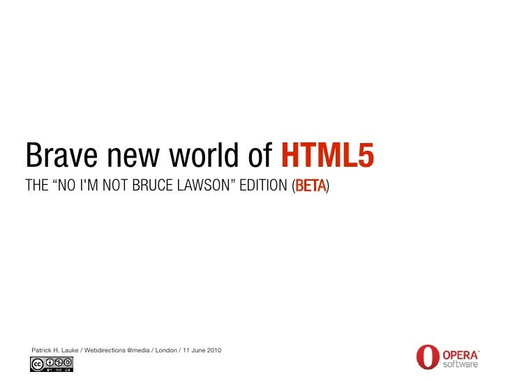 "Brave new world of HTML5 THE ""NO I'M NOT BRUCE LAWSON"" EDITION (BETA)     Patrick H. Lauke / Webdirections @media / London..."