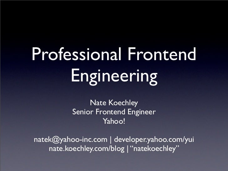 Professional Frontend      Engineering                Nate Koechley           Senior Frontend Engineer                    ...