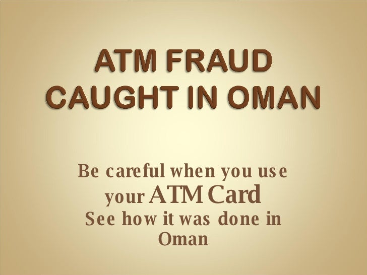 Be careful when you use your  ATM Card See how it was done in Oman