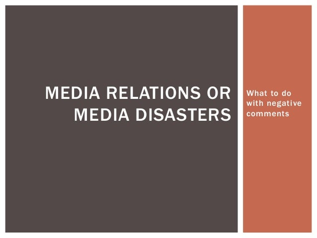 MEDIA RELATIONS OR   What to do                     with negative  MEDIA DISASTERS    comments