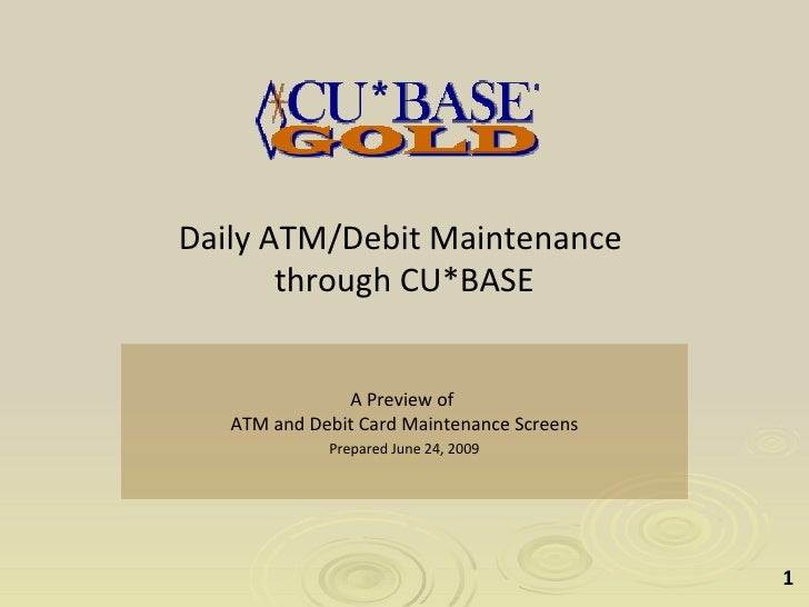 Daily ATM/Debit Maintenance        through CU*BASE                  A Preview of    ATM and Debit Card Maintenance Screens...