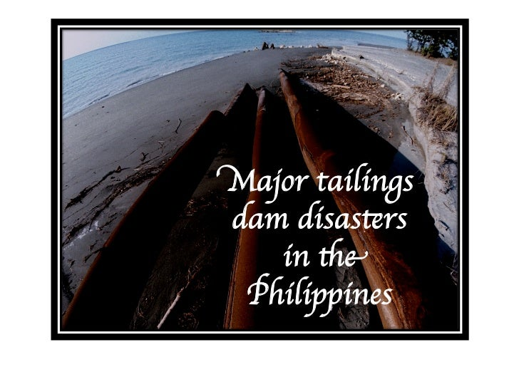 Major tailingsdam disasters   in the Philippines