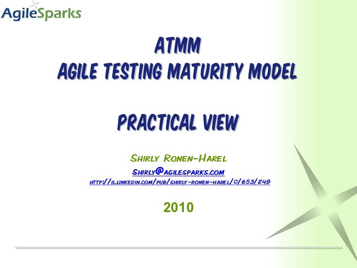 ATMMAgile Testing Maturity Model           practical view               Shirly Ronen-Harel               shirly@agilespark...