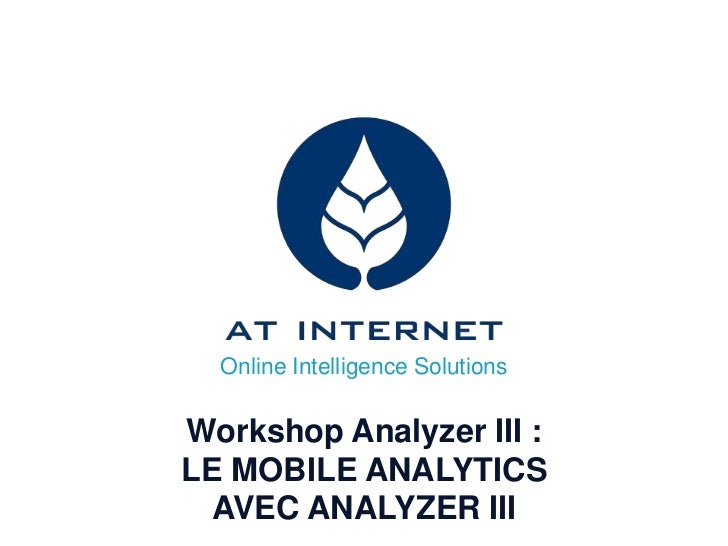 Online Intelligence SolutionsWorkshop Analyzer III :LE MOBILE ANALYTICS  AVEC ANALYZER III