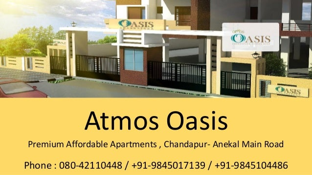 Atmos Oasis Premium Affordable Apartments , Chandapur- Anekal Main Road Phone : 080-42110448 / +91-9845017139 / +91-984510...