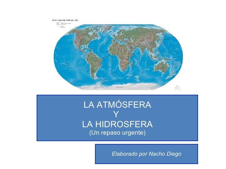 LA ATMÓSFERA Y  LA HIDROSFERA (Un repaso urgente) Elaborado por Nacho Diego