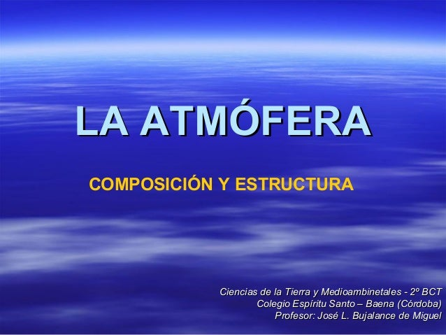 LA ATMÓFERACOMPOSICIÓN Y ESTRUCTURA           Ciencias de la Tierra y Medioambinetales - 2º BCT                   Colegio ...