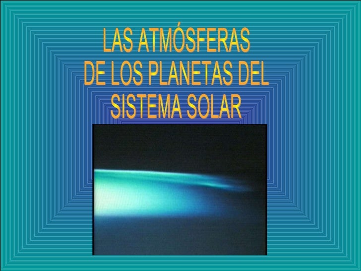 LAS ATMÓSFERAS  DE LOS PLANETAS DEL SISTEMA SOLAR