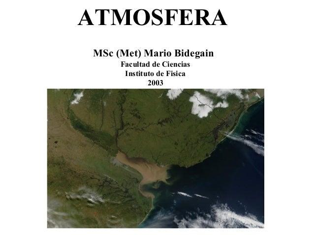 ATMOSFERAMSc (Met) Mario Bidegain     Facultad de Ciencias      Instituto de Fisica             2003