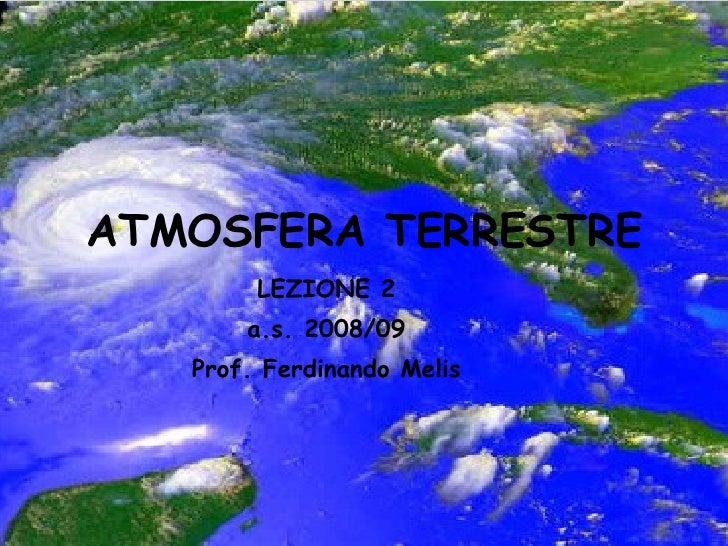 ATMOSFERA TERRESTRE LEZIONE 2 a.s. 2008/09 Prof. Ferdinando Melis