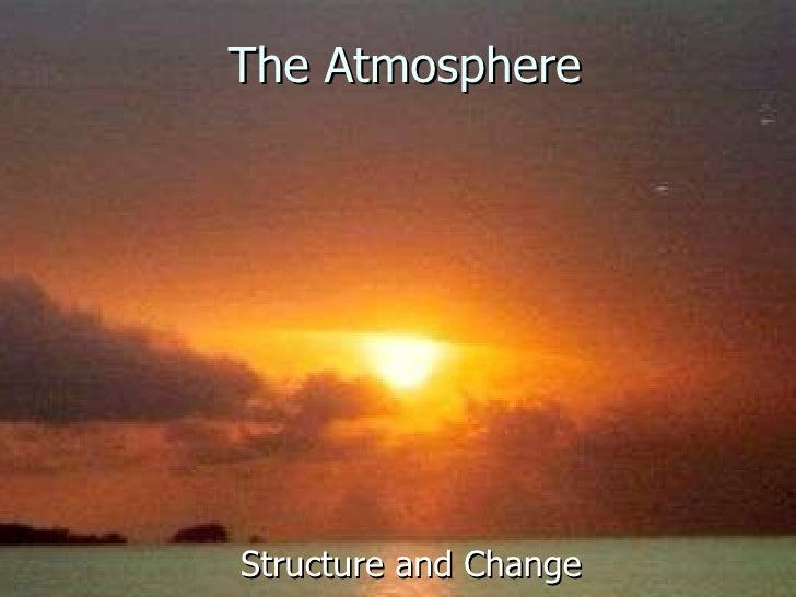 The Atmosphere Structure and Change