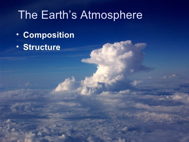 The Earth's Atmosphere <ul><li>Composition  </li></ul><ul><li>Structure   </li></ul>
