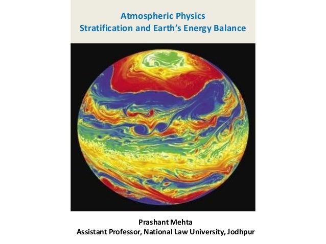 Atmospheric Physics Stratification and Earth's Energy Balance Prashant Mehta Assistant Professor, National Law University,...