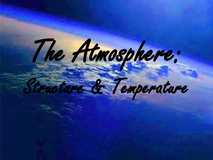 The Atmosphere: Structure & Temperature<br />