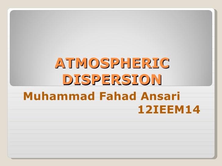 ATMOSPHERIC    DISPERSIONMuhammad Fahad Ansari              12IEEM14