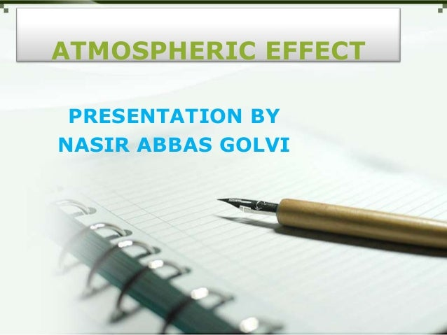 ATMOSPHERIC EFFECT PRESENTATION BY NASIR ABBAS GOLVI