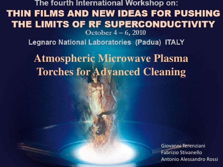 Atmospheric Microwave Plasma Torches for Advanced Cleaning<br />Giovanni Terenziani<br />FabrizioStivanello<br />Antonio A...