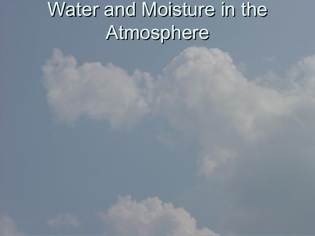 Water and Moisture in theWater and Moisture in the AtmosphereAtmosphere
