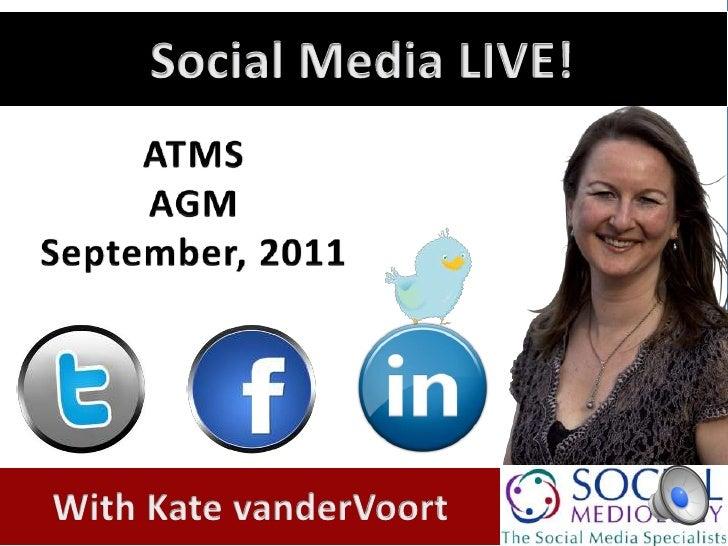 Social Media LIVE!<br />ATMS<br />AGM<br />September, 2011<br />With Kate vanderVoort<br />