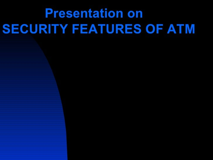 Presentation on   SECURITY FEATURES OF ATM