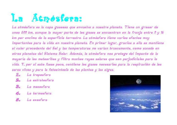 La Atmósfera: La atmósfera es la capa gaseosa que envuelve a nuestro planeta. Tiene un grosor de unos 500 km, aunque la ma...